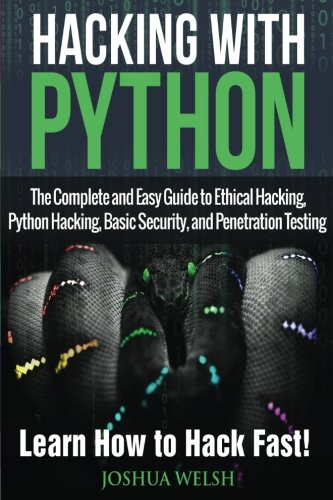 hacking-with-python-the-complete-and-easy-guide-to-ethical-hacking-python-hacking-basic-security-and