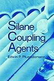 Silane Coupling Agents, Edwin P. Plueddemann, 0306409577