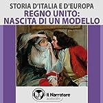 Regno Unito: nascita di un modello (Storia d'Italia e d'Europa 52) | Maurizio Falghera