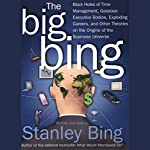 The Big Bing: Theories on the Origins of the Business Universe | Stanley Bing