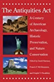 The Antiquities Act : A Century of American Archaeology, Historic Preservation, and Nature Conservation, Harmon, David, 0816525609