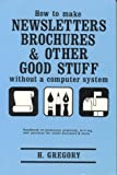 How to Make Newsletters, Brochures and Other Good Stuff Without a Computer System, Helen I. Gregory, 0941973018