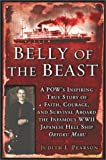 Belly of the Beast: A POW's Inspiring True Story Faith Courage Survival Aboard The Infamous WWII Japanese Hell Ship Oryoku Maru