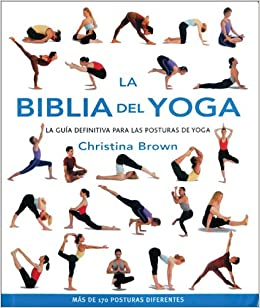 La biblia del yoga: La guia definitiva para las posturas de ...