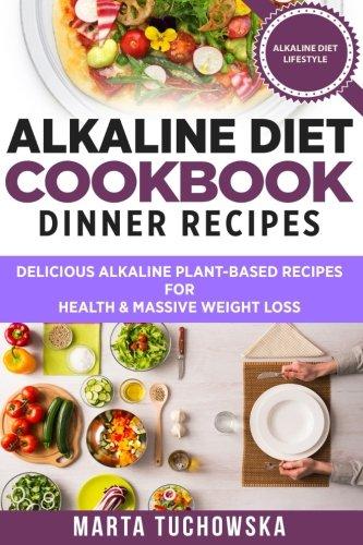3: Alkaline Diet Cookbook: Dinner Recipes: Delicious Alkaline Plant-Based Recipes for Health & Massive Weight Loss: Volume 3 (Alkaline Recipes, Plant Based Cookbook , Nutrition)