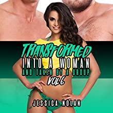 Transformed into a Woman and Taken by a Group: Vol. 6 Audiobook by Jessica Nolan Narrated by Jackson Woolf