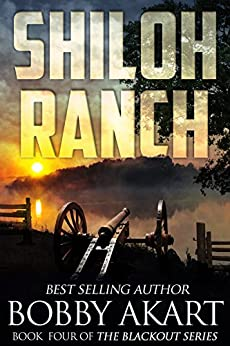 Shiloh Ranch: A Post Apocalyptic EMP Survival Fiction Series (The Blackout Series Book 4) by [Akart, Bobby]