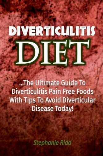 Diverticulitis Diet  The Ultimate Guide To Diverticulitis Pain Free Foods With T