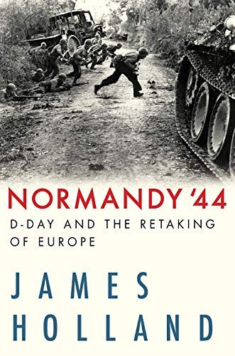 Normandy '44: D-Day and the Retaking of Europe