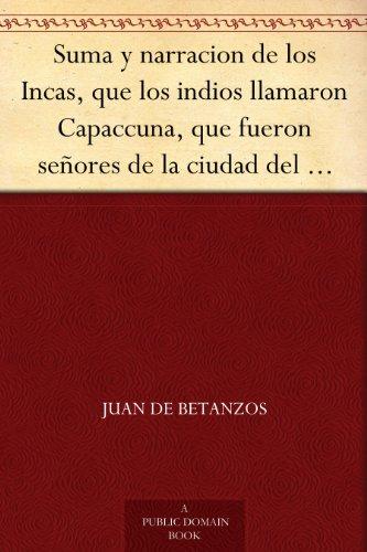 suma-y-narracion-de-los-incas-que-los-indios-llamaron-capaccuna-que-fueron-senores-de-la-ciudad-del-