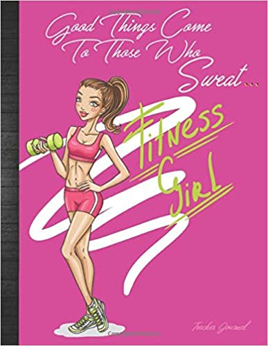 Good Things Come To Those Who Sweat Fitness Girl Tracker Journal: Cute Women 32 Weeks Workout Daily/Weekly Fitness Diet Log Planner: Track Meals, ... Weight, Aerobics, Strength Training & Goals by My Healthy Journey