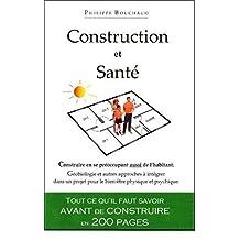 Construction et Santé: Tout ce qu'il faut savoir avant de construire en 200 pages (French Edition)