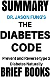 Summary: Dr. Jason Fung's The Diabetes Code: Prevent and Reverse Type 2 Diabetes Naturally