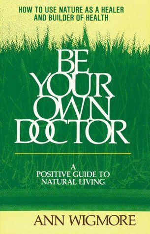 Hippocrates Diet - Be Your Own Doctor: A Positive Guide to Natural Living