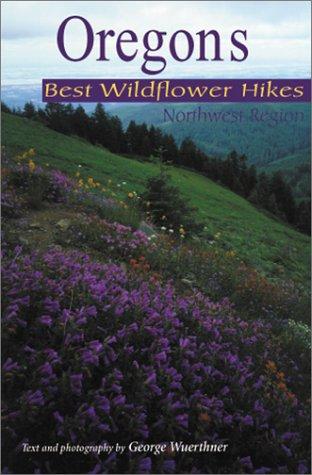 Oregon's Best Wildflower Hikes: Northwest (Oregon Flowers)