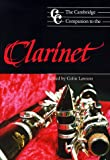 img - for The Cambridge Companion to the Clarinet (Cambridge Companions to Music) book / textbook / text book