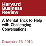 A Mental Trick to Help with Challenging Conversations | Liane Davey