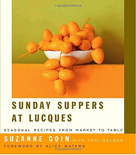 Sunday Suppers at Lucques: Seasonal Recipes from Market to Table by Suzanne Goin, Teri Gelber