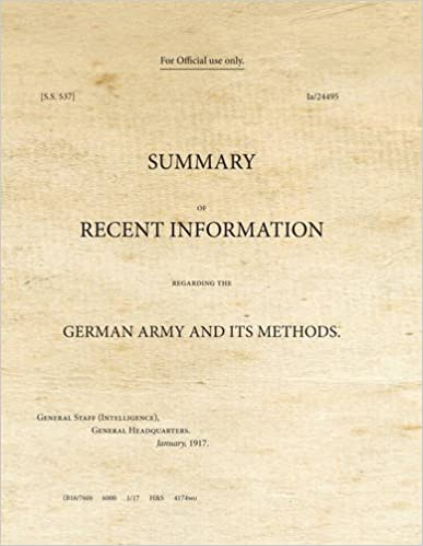 Summary of Recent Information Regarding the German Army and its Methods: SS537 (War Office Publications)
