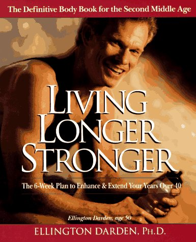 Living Longer Stronger: The 6-Week Plan to Enhance and Extend Your Years Over 40 (Best Places To Live Over 50 Years Old)