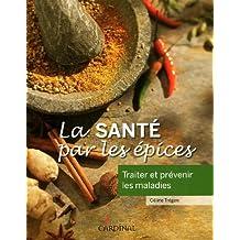 La sante par les epices - Traiter et prevenir les maladies: Written by Celine Tregan, 2011 Edition, Publisher: Cardinal [Hardcover]