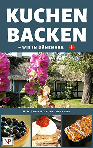 Kuchen backen: wie in Dänemark (German Edition) by M. W. James Hjortlund-Grøndahl