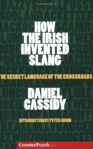 How the Irish Invented Slang: The Secret Language of the Crossroads by Cassidy Daniel (2007-07-01) Paperback