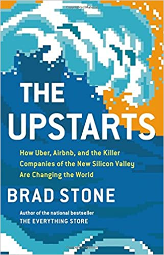 The Upstarts: How Uber, Airbnb, and the Killer Companies of the New