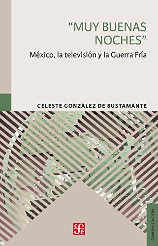 muy-buenas-noches-mexico-la-television-y-la-guerra-fria-spanish-edition