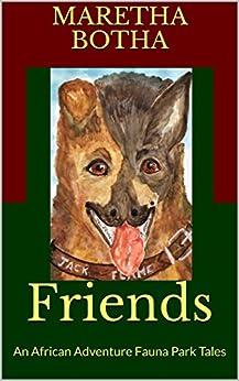 Friends: An African Adventure Fauna Park Tales by [Botha, Maretha]