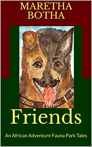 Friends: An African Adventure Fauna Park Tales by [Botha, Maretha]