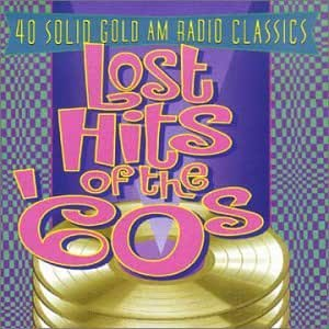 Lost Hits of the '60s: 40 Solid Gold AM Radio Classics