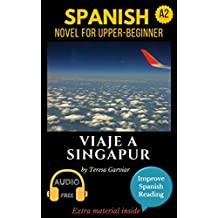 Spanish short stories for beginners plus (A2): Viaje a Singapur. Downloadable Audio. Vol 2. Spanish edition: Learn Spanish. Improve Spanish Reading. Graded readings. Aprende español. Spanish novel.