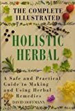 By David Hoffmann - The Complete Illustrated Holistic Herbal: A Safe and Practical Guide to Making and Using Herbal Remedies