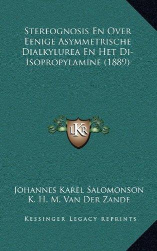 Stereognosis En Over Eenige Asymmetrische Dialkylurea En Het Di-Isopropylamine (1889) (Dutch Edition)
