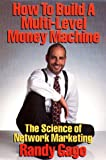 How to Build a Multi-Level Money Machine-OLD, Randy Gage, 1884667147