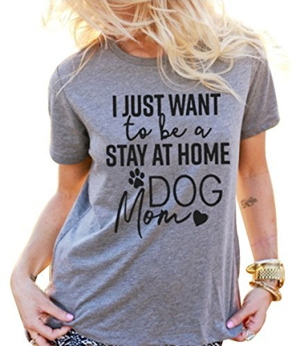 Dog Lover Shirt (I Just Want To Be A Stay At Home Dog Mom Women's Casual Letter Print T-Shirt Top Size US L/Tag XL (Gray))