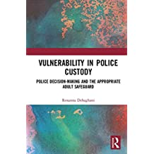 Vulnerability in Police Custody: Police decision-making and the appropriate adult safeguard