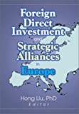 Foreign Direct Investment and Strategic Alliances in Europe, Hong Liu, 0789016532