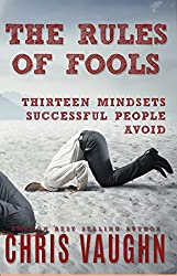 The Rules of Fools: 13 Mindsets Successful People Avoid