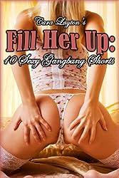 Fill Her Up: 10 Sexy Gangbang Shorts (Gangbang Erotica Bundle)
