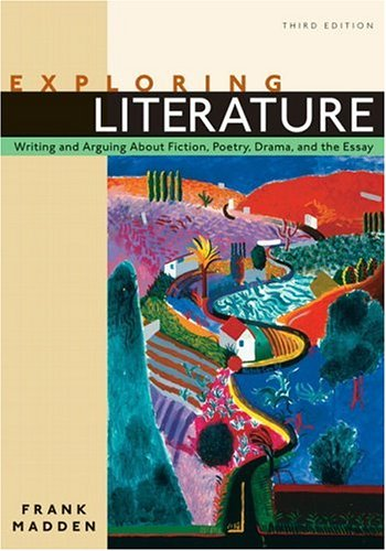 Exploring Literature: Writing and Arguing about Fiction, Poetry, Drama, and the Essay (3rd Edition)