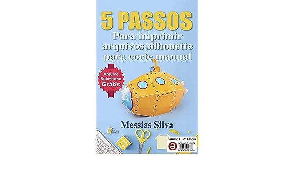5 Passos para imprimir arquivos silhouette para corte manual: Para quem não tem Plotter de corte e trabalha com personalizados cortando com tesoura ou ... de sucesso Livro 1) (Portuguese Edition) eBook: