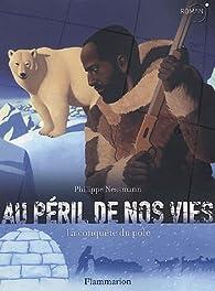 Au péril de nos vies : La conquête du pôle par Philippe Nessmann