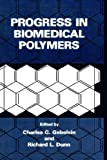 Progress in Biomedical Polymers, Charles G. Gebelein, Richard L. Dunn, 0306435233