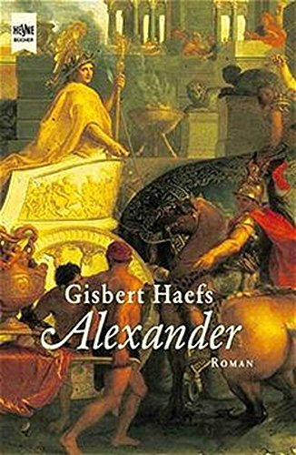 Alexander: Roman (Heyne Allgemeine Reihe (01))