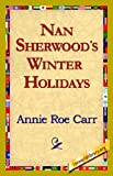 Nan Sherwood's Winter Holidays, Annie Roe Carr, 1421821222