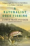 A Naturalist Goes Fishing: Casting in Fragile Waters from the Gulf of Mexico to New Zealand's South Island by James McClintock (2015-10-27)
