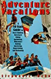 img - for Adventure Vacations: A 50-State Guide to Rock Climbing, Horseback Riding, Spelunking, Whitewater Rafting, Snorkeling, Hang Gliding and Ballooning book / textbook / text book