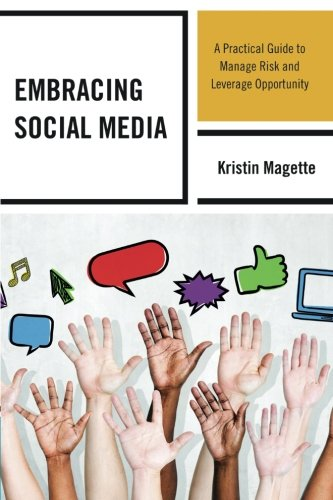Embracing Social Media: A Practical Guide to Manage Risk and Leverage Opportunity